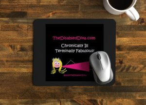 Chronically Ill, Terminally Fabulous. Mouse Pad $10 plus shipping