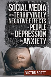 Social Media And its terrifyingly Negative Effects on People with Depression and Anxiety
