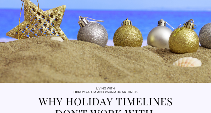 Why Holiday Timelines Don't Work with Chronic Illness/Pain